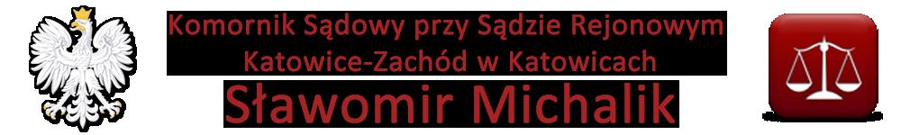 Komornik Sądowy przy Sądzie Rejonowym Katowice-Zachód w Katowicach Sławomir Michalik